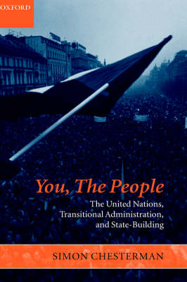 You, The People: The United Nations, Transitional Administration, and State-Building by Simon Chesterman