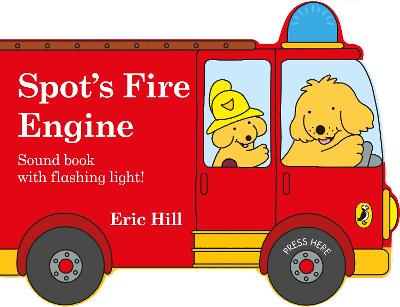 Spot's Fire Engine: shaped book with siren and flashing light! by Eric Hill