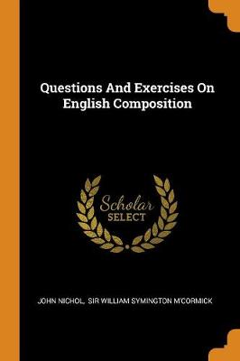 Questions and Exercises on English Composition by John Nichol