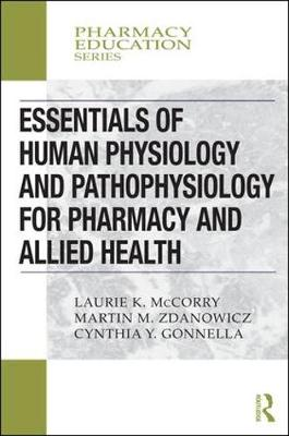 Essentials of Human Physiology and Pathophysiology for Pharmacy and Allied Health by Laurie K. McCorry