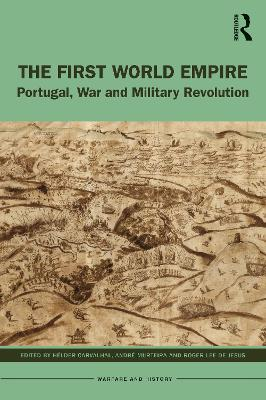 The First World Empire: Portugal, War and Military Revolution book