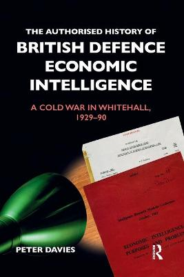 The Authorised History of British Defence Economic Intelligence: A Cold War in Whitehall, 1929-90 book