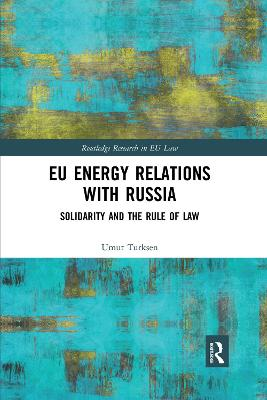 EU Energy Relations With Russia: Solidarity and the Rule of Law by Umut Turksen