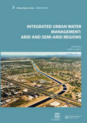 Integrated Urban Water Management: Arid and Semi-Arid Regions by Larry Mays