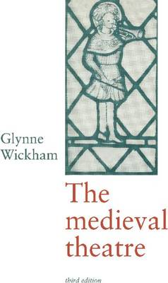 Medieval Theatre by Glynne Wickham