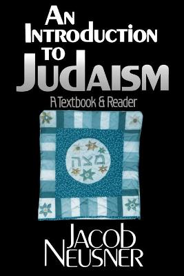 An Introduction to Judaism: A Textbook and Reader by Jacob Neusner