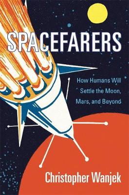 Spacefarers: How Humans Will Settle the Moon, Mars, and Beyond by Christopher Wanjek
