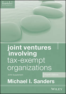 Joint Ventures Involving Tax-Exempt Organizations by Michael I. Sanders