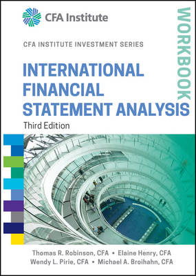 International Financial Statement Analysis Workbook, Third Edition by Thomas R. Robinson