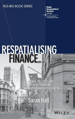 Respatialising Finance: Power, Politics and Offshore Renminbi Market Making in London by Sarah Hall
