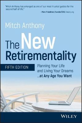 The New Retirementality: Planning Your Life and Living Your Dreams...at Any Age You Want by Mitch Anthony