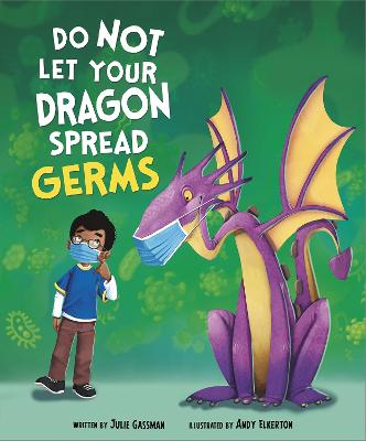 Do Not Let Your Dragon Spread Germs by Julie Gassman