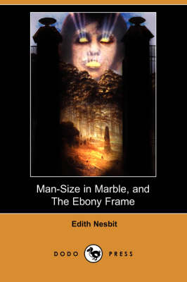 Man-Size in Marble, and the Ebony Frame (Dodo Press) book