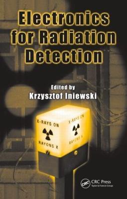 Electronics for Radiation Detection by Krzysztof Iniewski