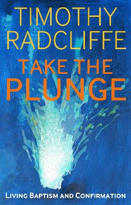 Take the Plunge by Timothy Radcliffe
