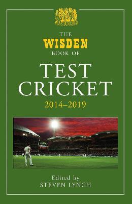 The Wisden Book of Test Cricket 2014-2019 by Steven Lynch