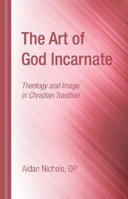 The Art of God Incarnate by Aidan Op Nichols