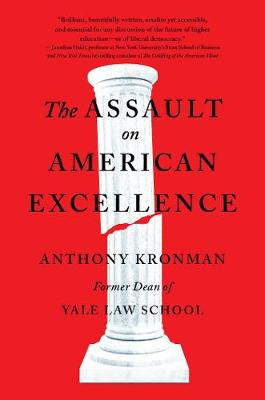 The Assault on American Excellence by Anthony T. Kronman