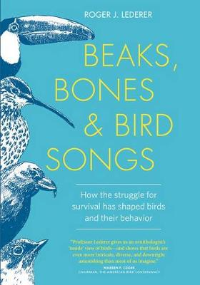 Beaks, Bones, and Bird Songs by Roger J. Lederer