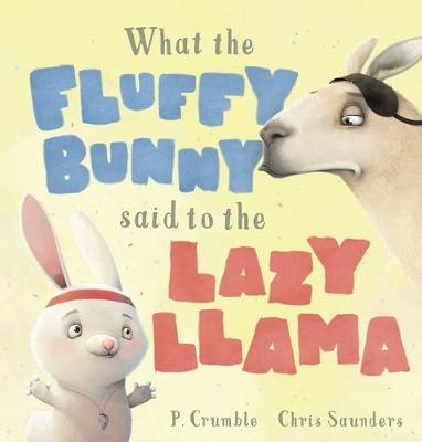 What the Fluffy Bunny Said to the Lazy Llama by P. Crumble