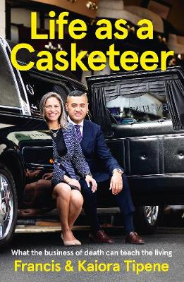 Life as a Casketeer: What the Business of Death Can Teach the Living by Francis Tipene