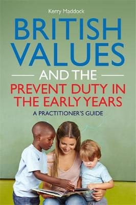 British Values and the Prevent Duty in the Early Years by Kerry Maddock