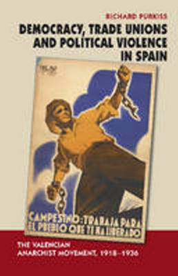 Democracy, Trade Unions & Political Violence in Spain by Richard Purkiss