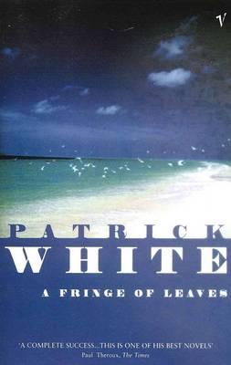 Fringe Of Leaves by Patrick White