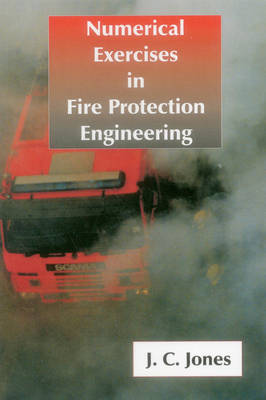 Numerical Exercises in Fire Protection Engineering by J.C. Jones