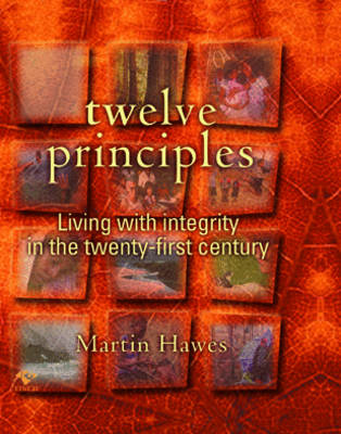 Twelve Principles: Living with Integrity in the Twenty-First Century by Martin Hawes