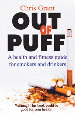 Out of Puff: A Health and Fitness Guide for Smokers and Drinkers by Chris Grant