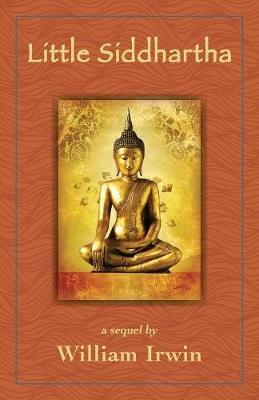 Little Siddhartha: A Sequel by William Irwin