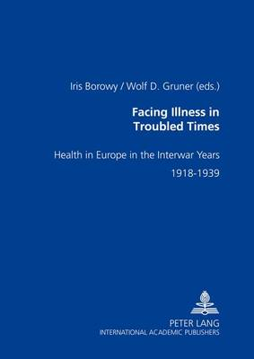 Facing Illness in Troubled Times by Wolf Gruner