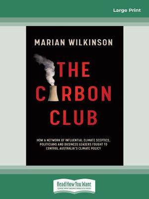 The Carbon Club: How a network of influential climate sceptics, politicians and business leaders fought to control Australia's climate policy by Marian Wilkinson