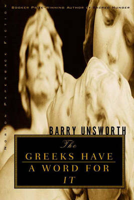 The Greeks Have a Word for It by Barry Unsworth