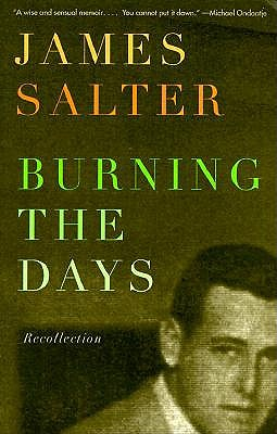 Burning the Days: Recollection by James Salter