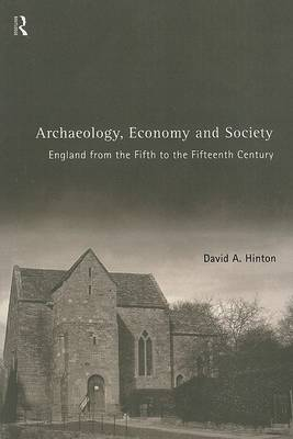 Archaeology, Economy and Society by David A. Hinton