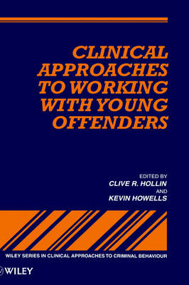 Clinical Approaches to Working with Young Offenders by Clive R. Hollin