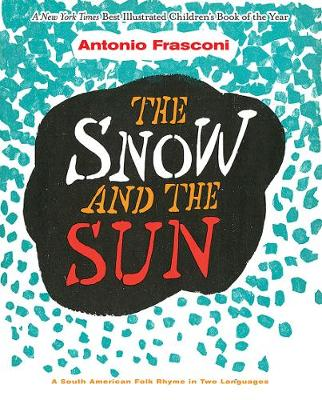 The Snow and the Sun / La Nieve y el Sol: A South American Folk Rhyme in Two Languages: A South American Folk Rhyme in Two Languages by Antonio Frasconi