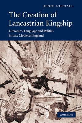 The Creation of Lancastrian Kingship by Jenni Nuttall