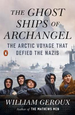 The Ghost Ships of Archangel: The Arctic Voyage That Defied the Nazis book