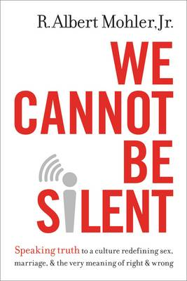 We Cannot Be Silent by R. Albert Mohler, Jr.