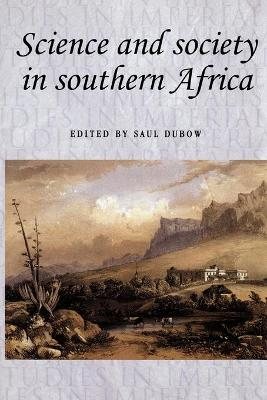 Science and Society in Southern Africa by Saul Dubow