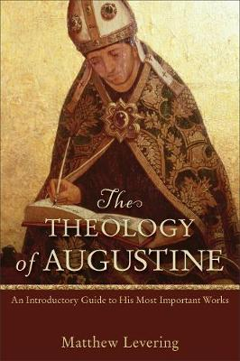 The Theology of Augustine by Matthew Levering