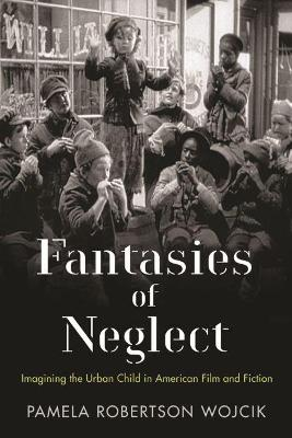 Fantasies of Neglect by Pamela Robertson Wojcik