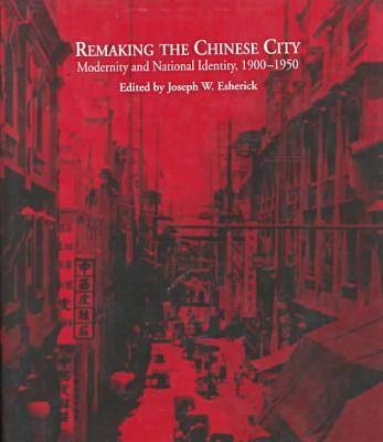 Remaking the Chinese City by Joseph W. Esherick