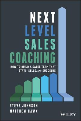 Next Level Sales Coaching: How to Build a Sales Team That Stays, Sells, and Succeeds by Steve Johnson