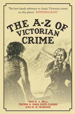 The A-Z of Victorian Crime by Neil R. A. Bell