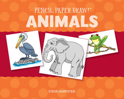 Pencil, Paper, Draw! (R): Animals by Steve Harpster