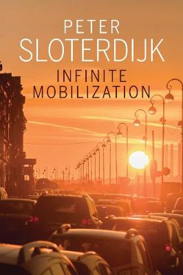 Infinite Mobilization by Peter Sloterdijk